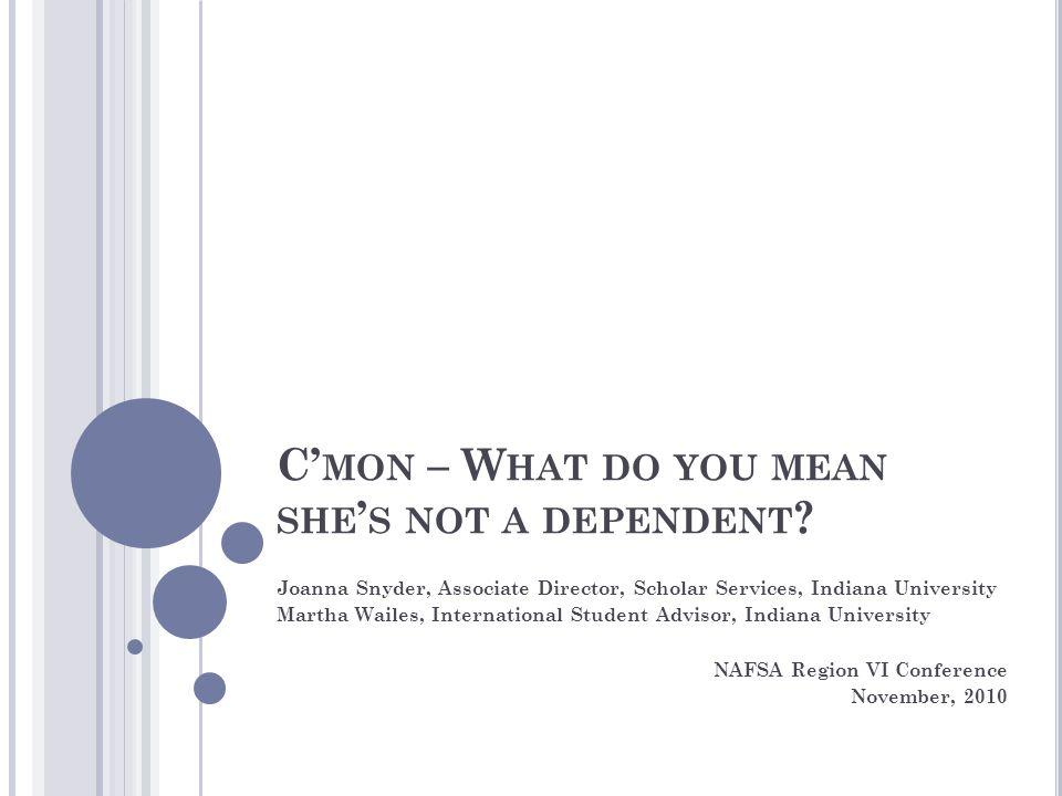 C' MON – W HAT DO YOU MEAN S HE ' S NOT A DEPENDENT .