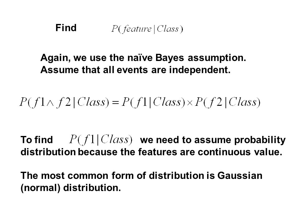 Find Again, we use the naïve Bayes assumption. Assume that all events are independent.