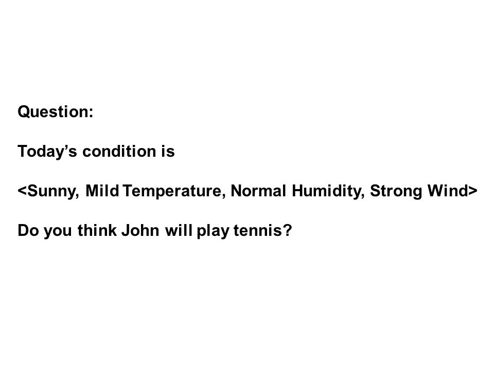 Question: Today's condition is Do you think John will play tennis