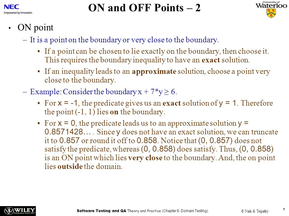 Software Testing and QA Theory and Practice (Chapter 6: Domain Testing) © Naik & Tripathy 18 Test Selection Criterion – 9 Equality border