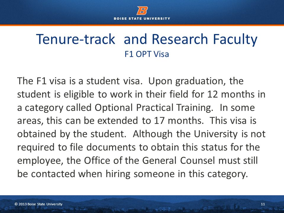 © 2013 Boise State University11 Tenure-track and Research Faculty F1 OPT Visa The F1 visa is a student visa.