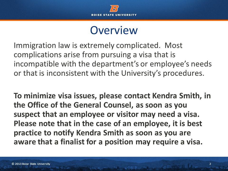 © 2013 Boise State University2 Overview Immigration law is extremely complicated.