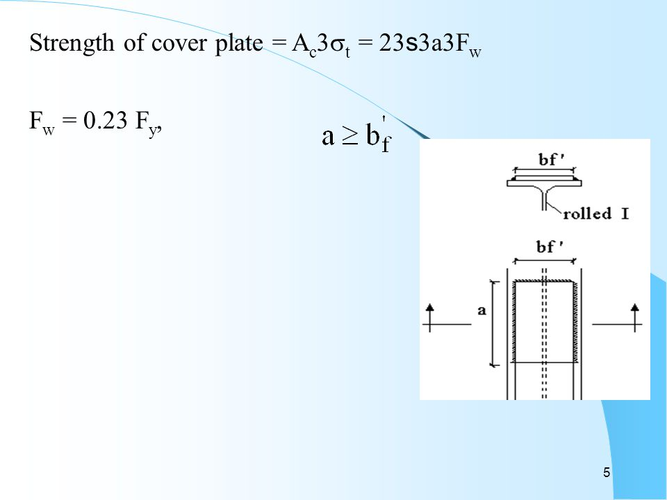 5 Strength of cover plate = A c   t = 2  s  a  F w F w = 0.23 F y,
