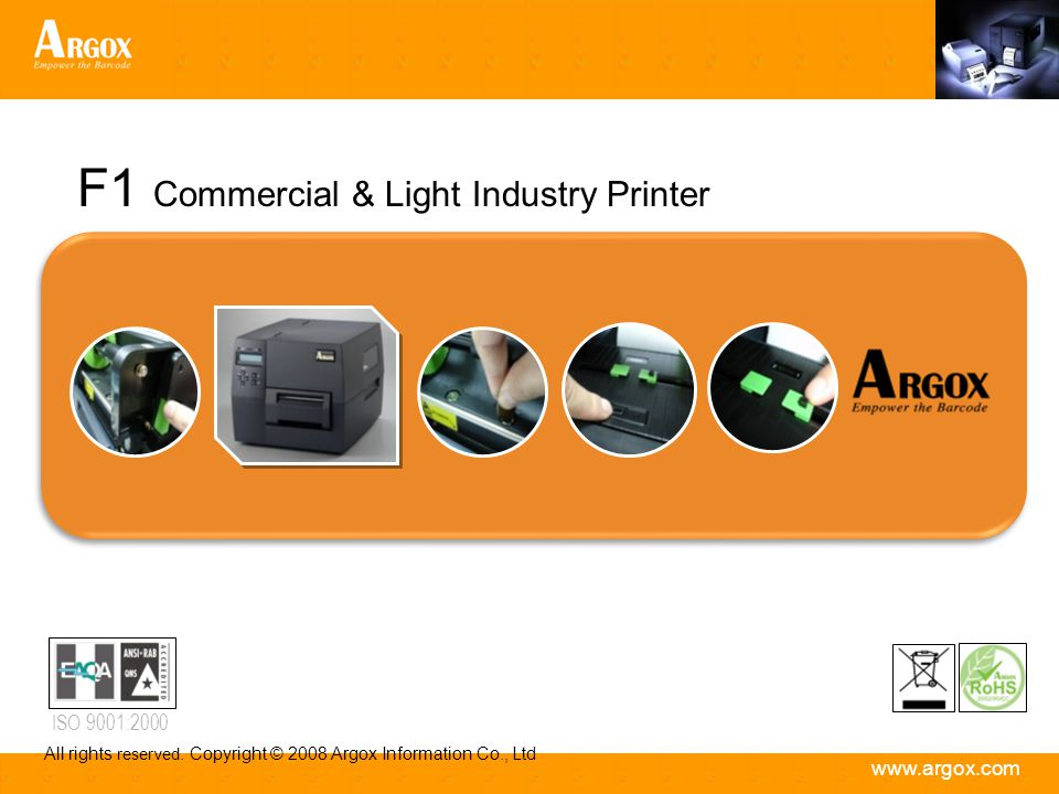 www.argox.com Product Strategy : Primary Features 4.17-inch(106mm) direct thermal/thermal transfer printer 203 dpi print resolution and up to 6-ips(152mm/s) printer speed 32 bit CPU and 4 MB Flash; 8 MB SDRAM memory standard Multiple communication interface-parallel, serial, USB&PS/2 Up to 15,000 labels output per day, Baud rate is 115200 bps Enhanced media sensor function-reflective and transmissive Add head-open sensor and built-in buzzer warning system Back-lit LCD display, LED and button operation interface for easy-to-use Side-open cover and clear media window, built-in Tear off bar