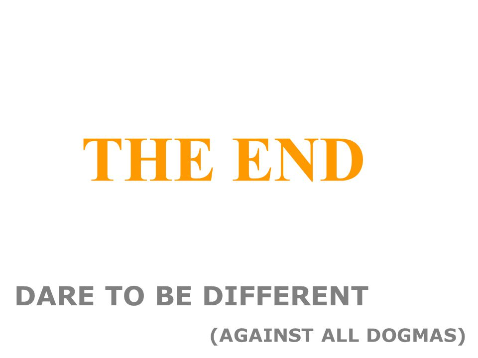 THE END DARE TO BE DIFFERENT (AGAINST ALL DOGMAS)