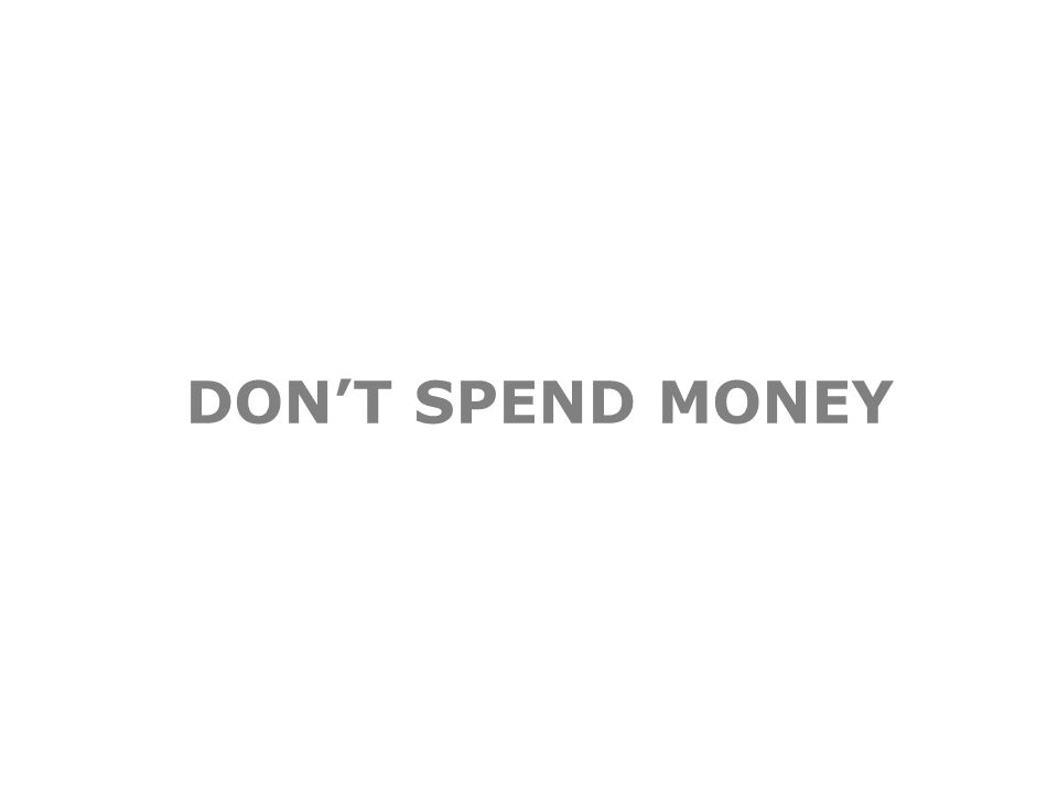 DON'T SPEND MONEY