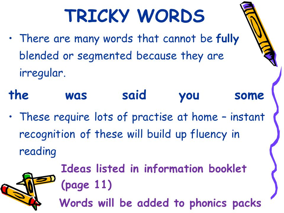 TRICKY WORDS There are many words that cannot be fully blended or segmented because they are irregular.