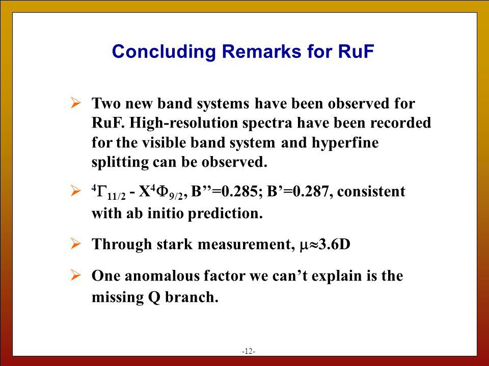 Concluding Remarks for RuF -12-  Two new band systems have been observed for RuF.