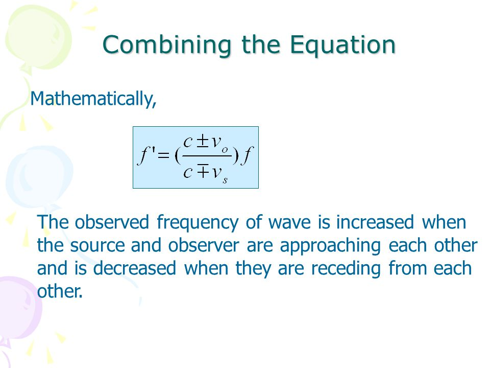 The observed frequency of wave is increased when the source and observer are approaching each other and is decreased when they are receding from each other.