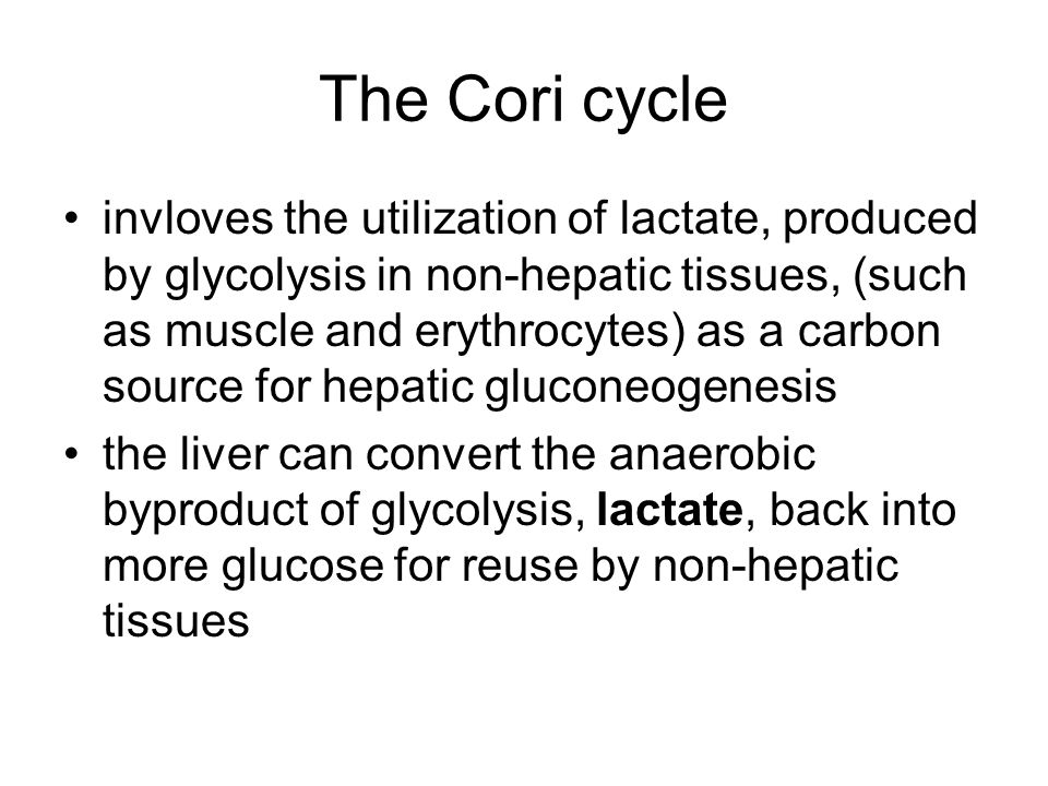The Cori cycle invloves the utilization of lactate, produced by glycolysis in non-hepatic tissues, (such as muscle and erythrocytes) as a carbon sourc