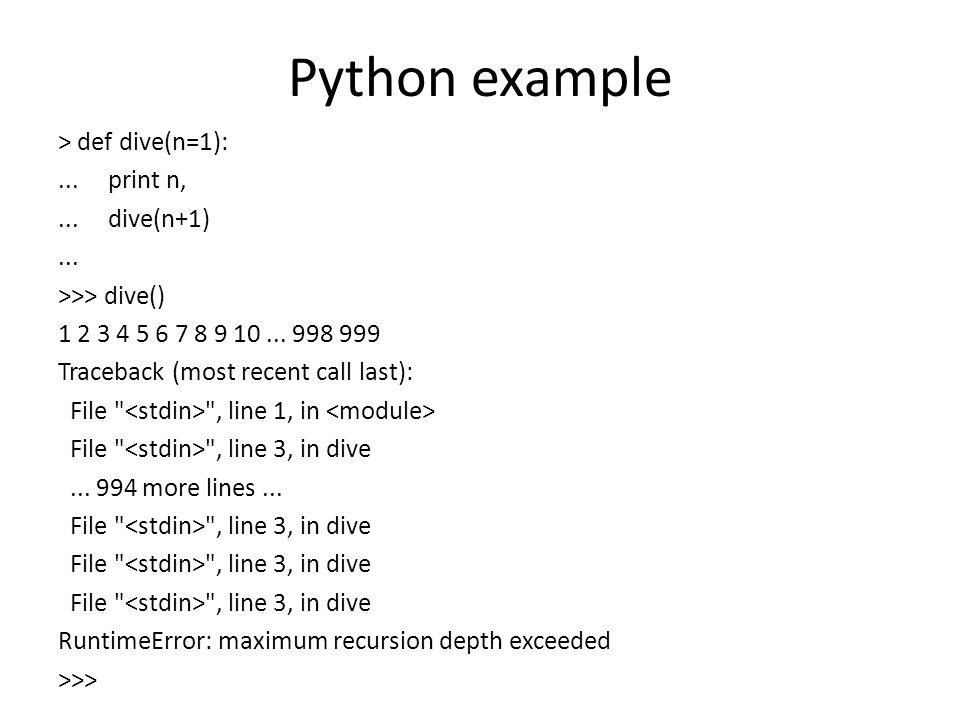 Python example > def dive(n=1):... print n,... dive(n+1)...