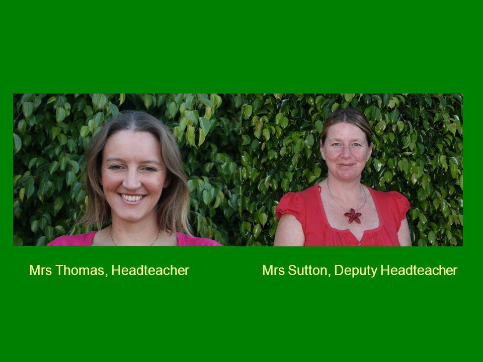 Mrs Thomas, Headteacher Mrs Sutton, Deputy Headteacher