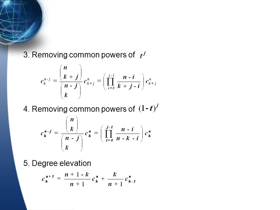 3. Removing common powers of 4. Removing common powers of 5. Degree elevation