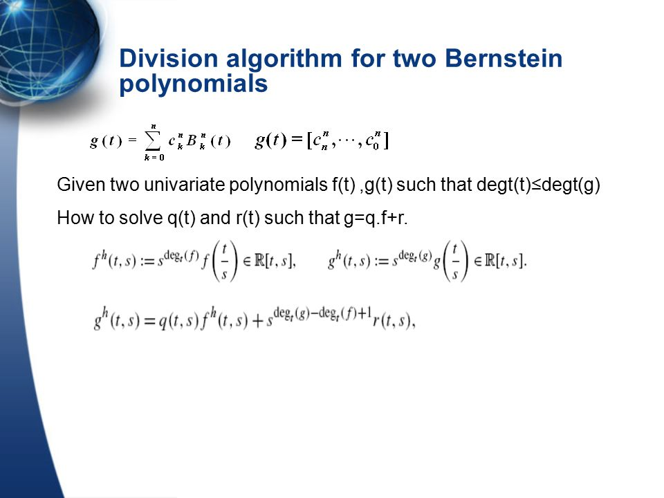 Division algorithm for two Bernstein polynomials Given two univariate polynomials f(t),g(t) such that degt(t)≤degt(g) How to solve q(t) and r(t) such that g=q.f+r.