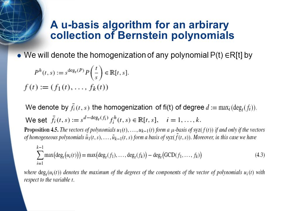 A u-basis algorithm for an arbirary collection of Bernstein polynomials We will denote the homogenization of any polynomial P(t) ∈ R[t] by We denote by the homogenization of fi(t) of degree We set