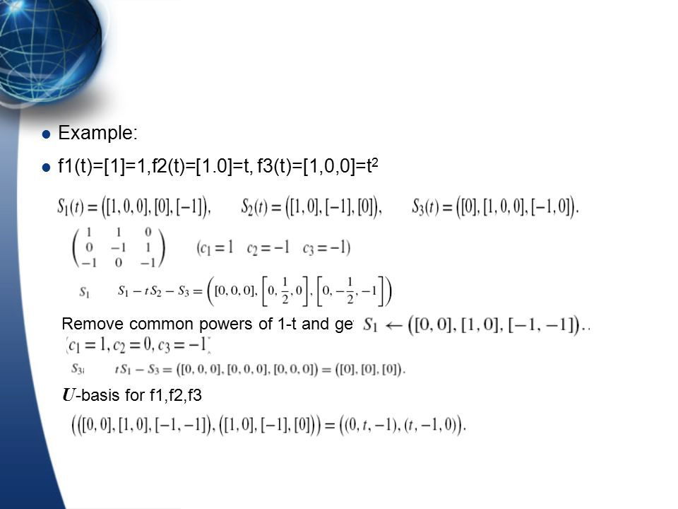 Example: f1(t)=[1]=1,f2(t)=[1.0]=t, f3(t)=[1,0,0]=t 2 Remove common powers of 1-t and get U -basis for f1,f2,f3
