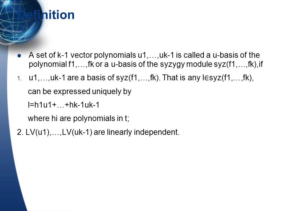 Properties of u-bases Theorem 1 u1,…,uk-1 are u-basis for f=(f1,…,fk) with deg(u1) ≤deg(u2) ≤…≤deg(uk-1) and GCD(f1,…,fk)=1.