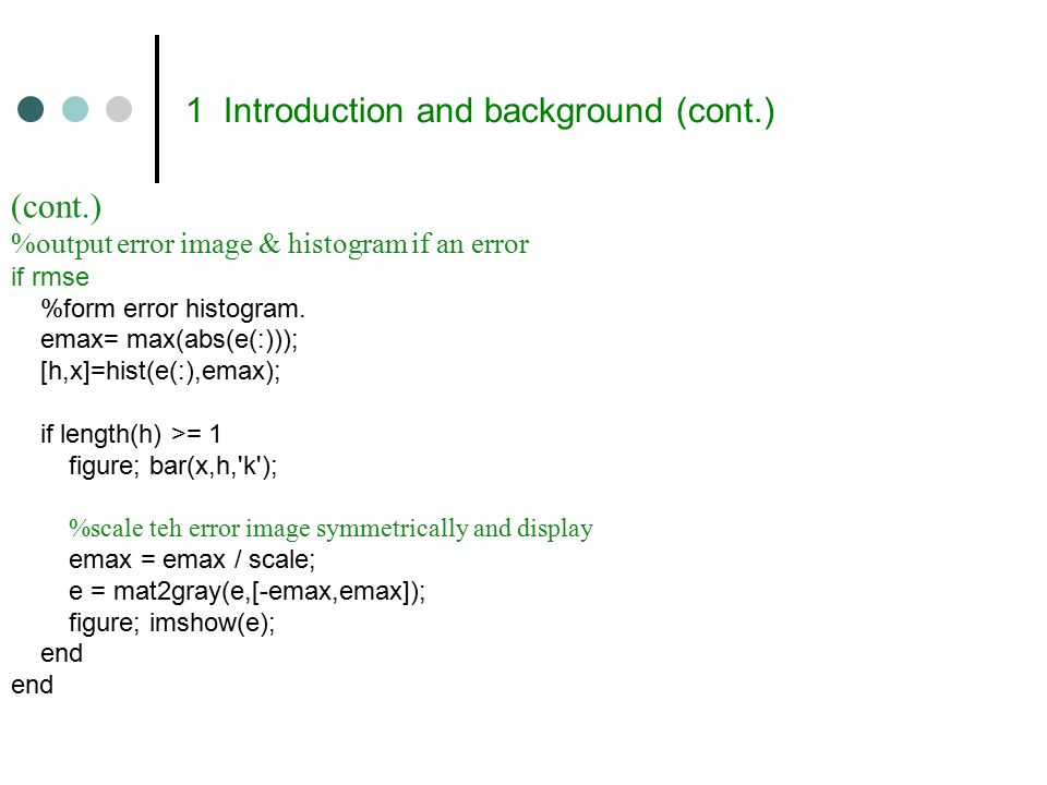 1 Introduction and background (cont.) (cont.) %output error image & histogram if an error if rmse %form error histogram.