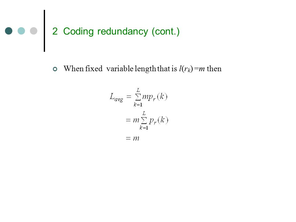 2 Coding redundancy (cont.) When fixed variable length that is l(r k ) =m then