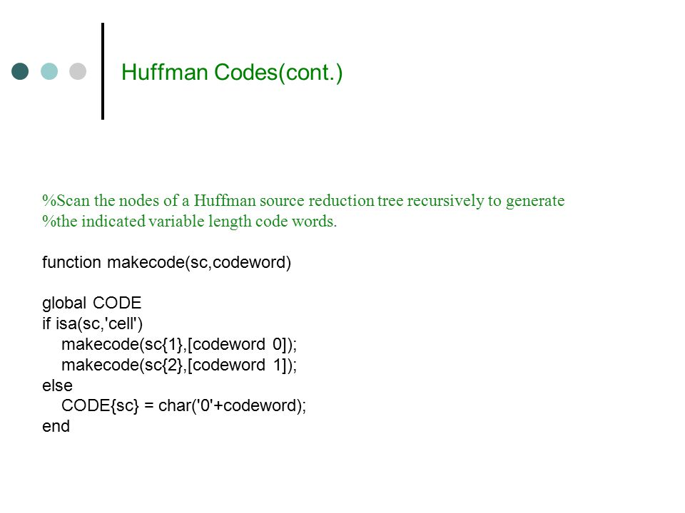 Huffman Codes(cont.) %Scan the nodes of a Huffman source reduction tree recursively to generate %the indicated variable length code words.