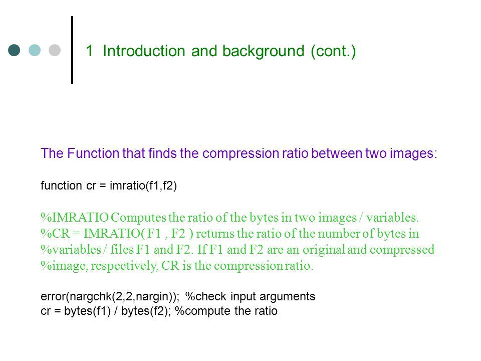 1 Introduction and background (cont.) p = p / sum(p) p = Columns 1 through 7 0.1875 0.5000 0.1250 0 0 0 0 0.1875 H = entropy(f) h = 1.7806