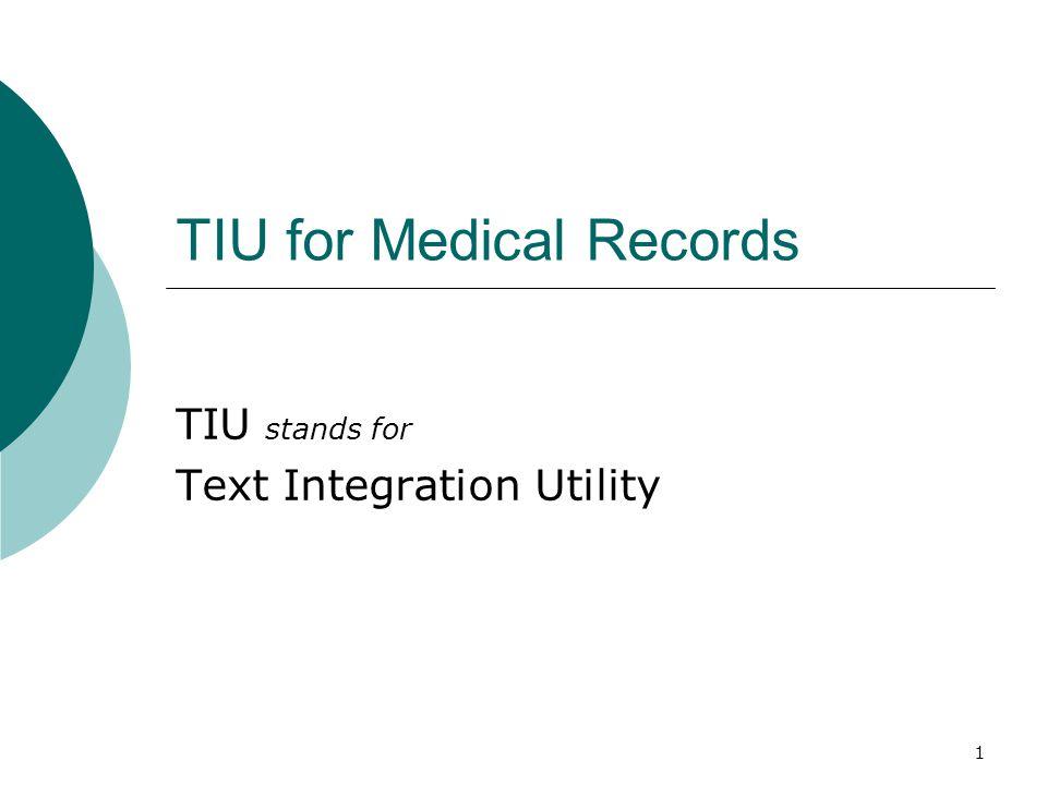1 TIU for Medical Records TIU stands for Text Integration Utility