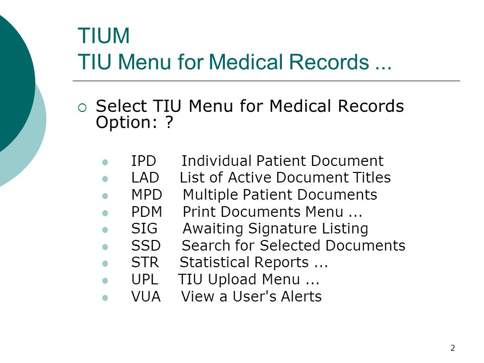 2 TIUM TIU Menu for Medical Records...  Select TIU Menu for Medical Records Option: ? IPD Individual Patient Document LAD List of Active Document Tit