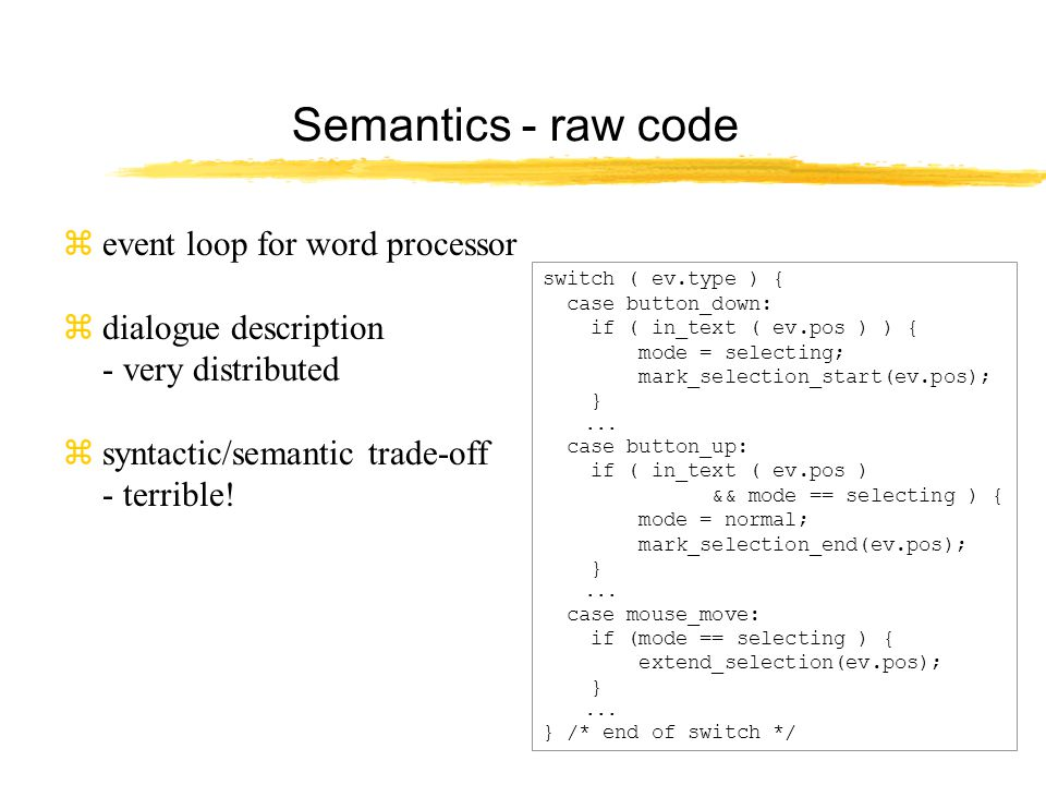 Semantics - raw code zevent loop for word processor zdialogue description - very distributed  syntactic/semantic trade-off - terrible.