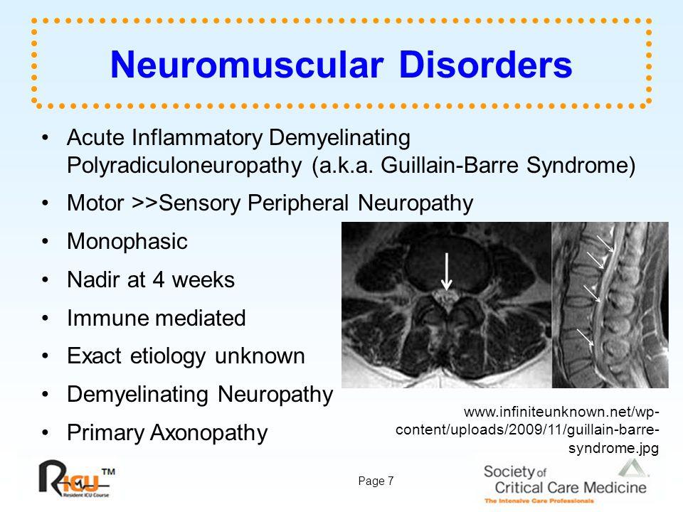 Page 7 Neuromuscular Disorders Acute Inflammatory Demyelinating Polyradiculoneuropathy (a.k.a. Guillain-Barre Syndrome) Motor >>Sensory Peripheral Neu