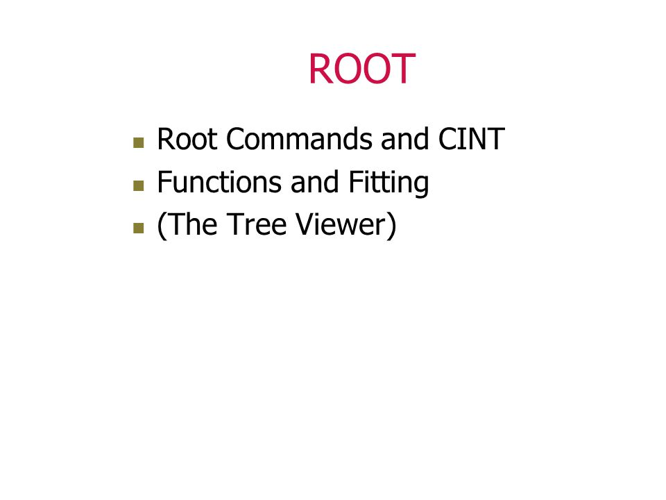 ROOT Root Commands and CINT Functions and Fitting (The Tree Viewer)