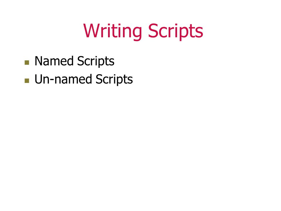 Writing Scripts Named Scripts Un-named Scripts