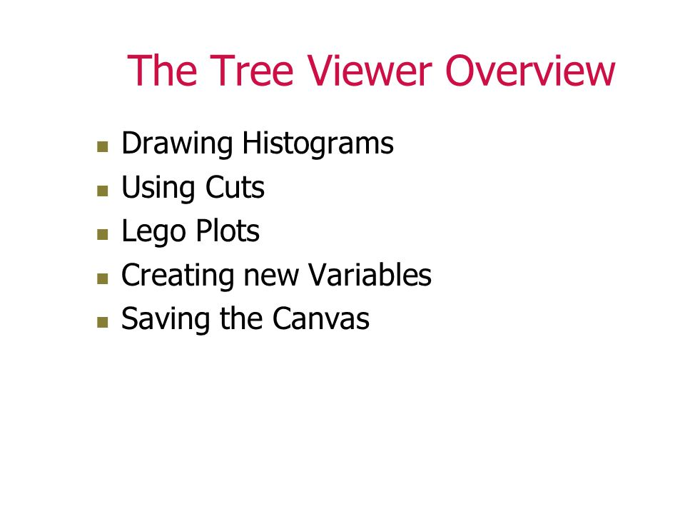 The Tree Viewer Overview Drawing Histograms Using Cuts Lego Plots Creating new Variables Saving the Canvas