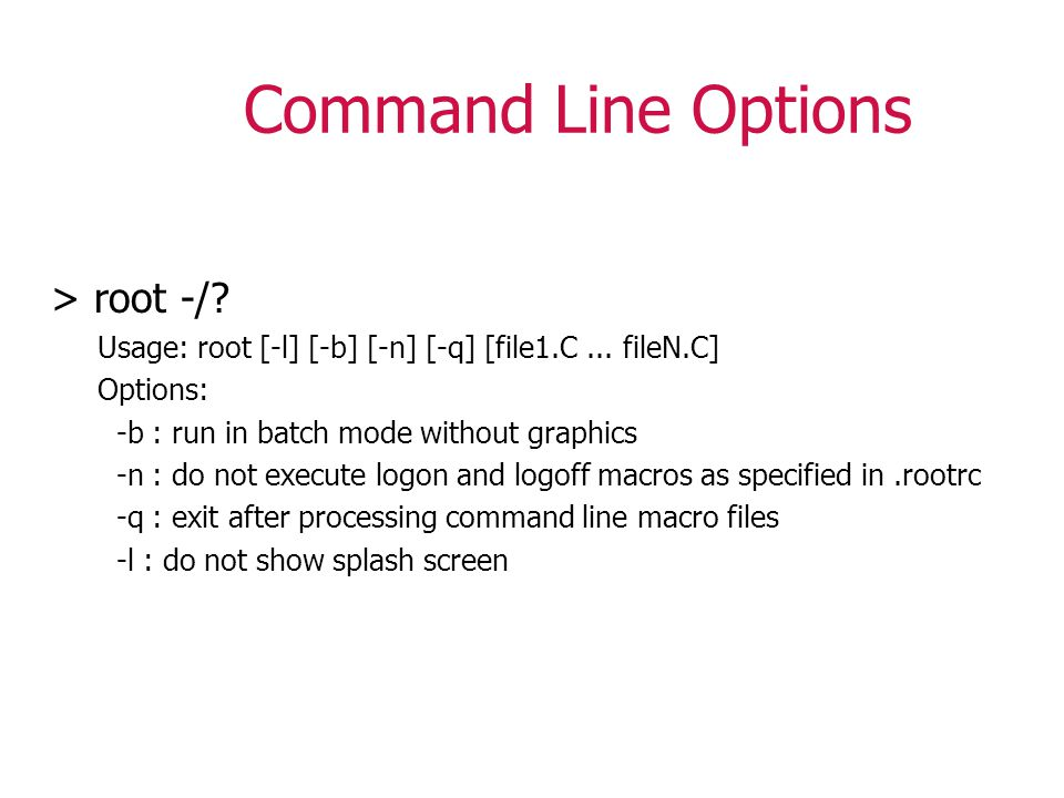 Command Line Options > root -/. Usage: root [-l] [-b] [-n] [-q] [file1.C...