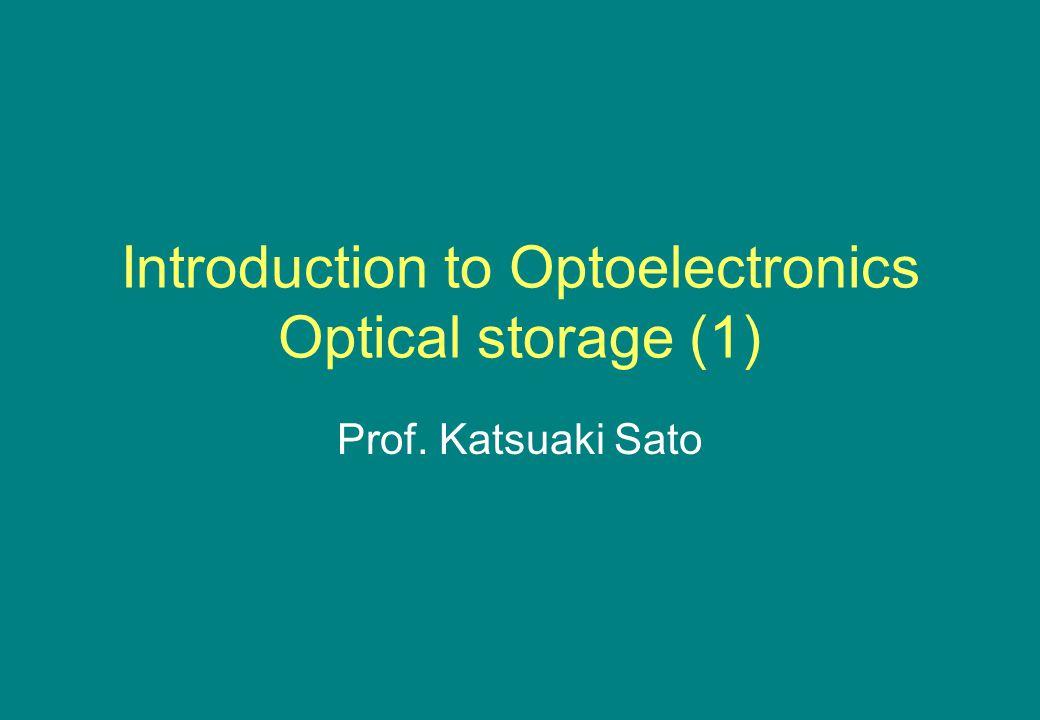 Introduction to Optoelectronics Optical storage (1) Prof. Katsuaki Sato
