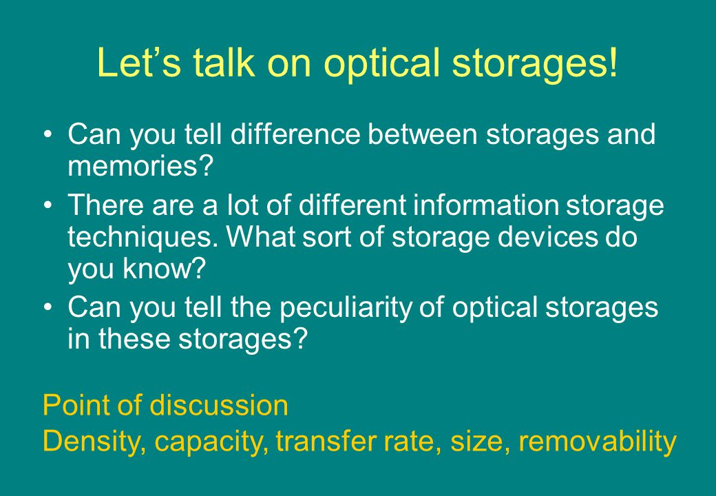 Let's talk on optical storages. Can you tell difference between storages and memories.