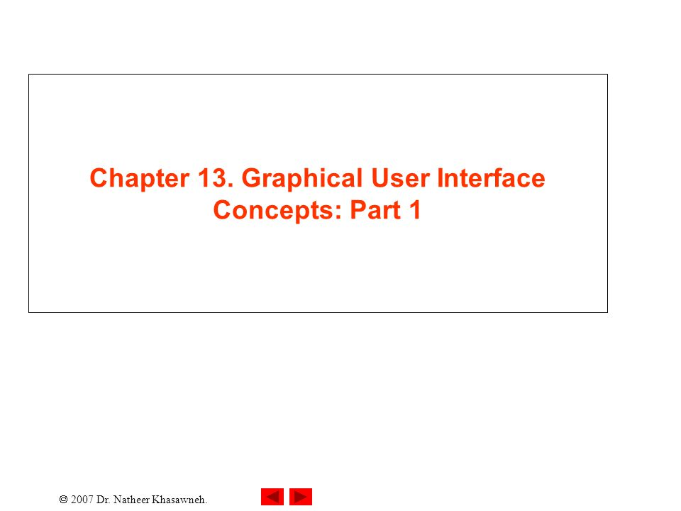  2007 Dr. Natheer Khasawneh. Chapter 13. Graphical User Interface Concepts: Part 1