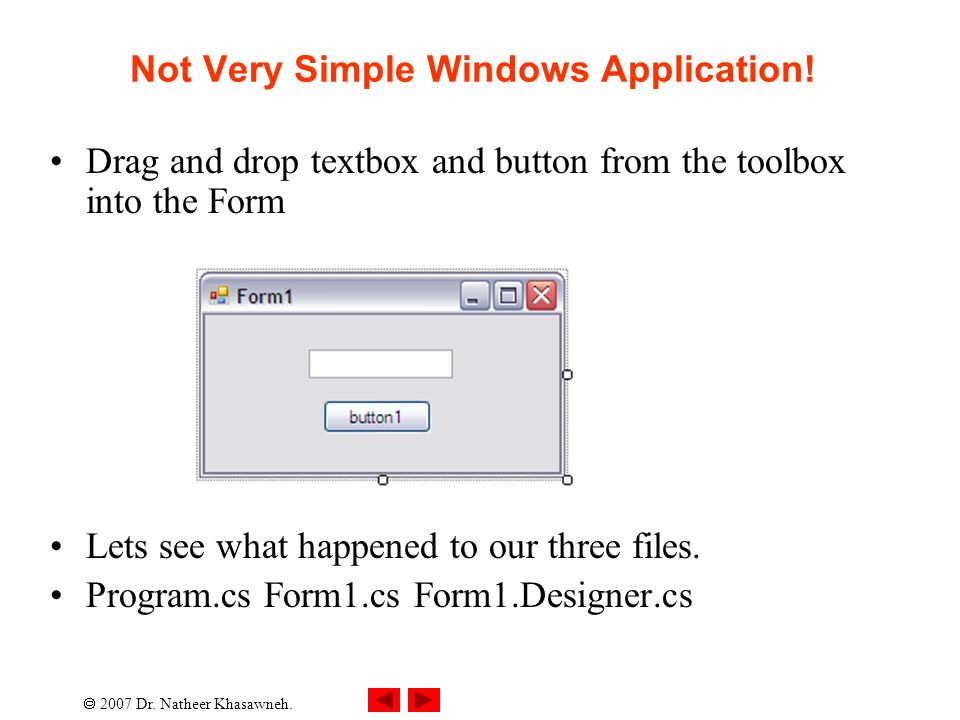  2007 Dr. Natheer Khasawneh. Not Very Simple Windows Application! Drag and drop textbox and button from the toolbox into the Form Lets see what happe