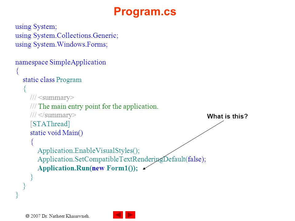 Program.cs using System; using System.Collections.Generic; using System.Windows.Forms; namespace SimpleApplication { static class Program { /// /// Th