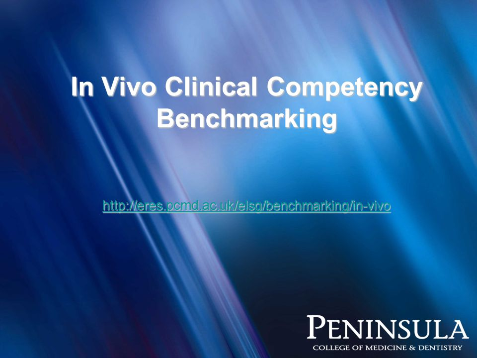 In Vivo Clinical Competency Benchmarking http://eres.pcmd.ac.uk/elsg/benchmarking/in-vivo http://eres.pcmd.ac.uk/elsg/benchmarking/in-vivo