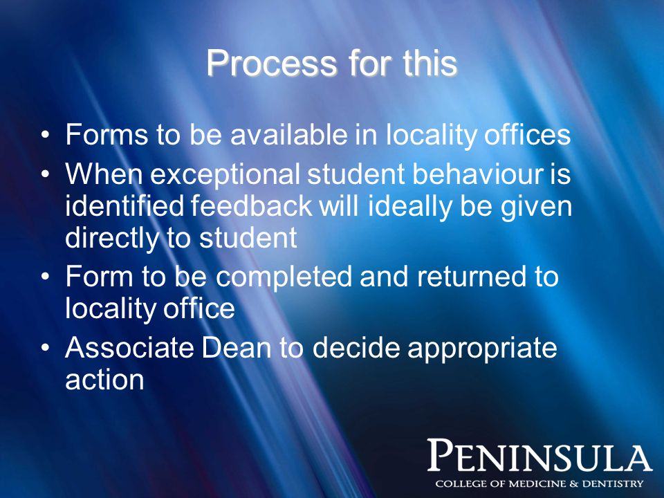 Process for this Forms to be available in locality offices When exceptional student behaviour is identified feedback will ideally be given directly to student Form to be completed and returned to locality office Associate Dean to decide appropriate action