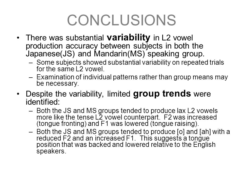 CONCLUSIONS There was substantial variability in L2 vowel production accuracy between subjects in both the Japanese(JS) and Mandarin(MS) speaking grou