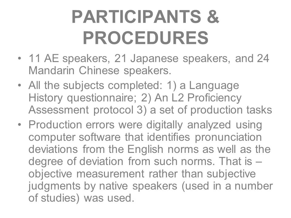 PARTICIPANTS & PROCEDURES 11 AE speakers, 21 Japanese speakers, and 24 Mandarin Chinese speakers. All the subjects completed: 1) a Language History qu