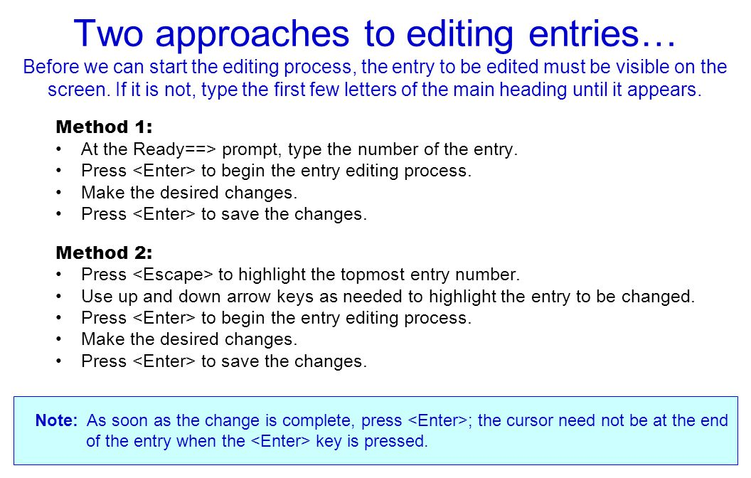 Two approaches to editing entries… Before we can start the editing process, the entry to be edited must be visible on the screen.