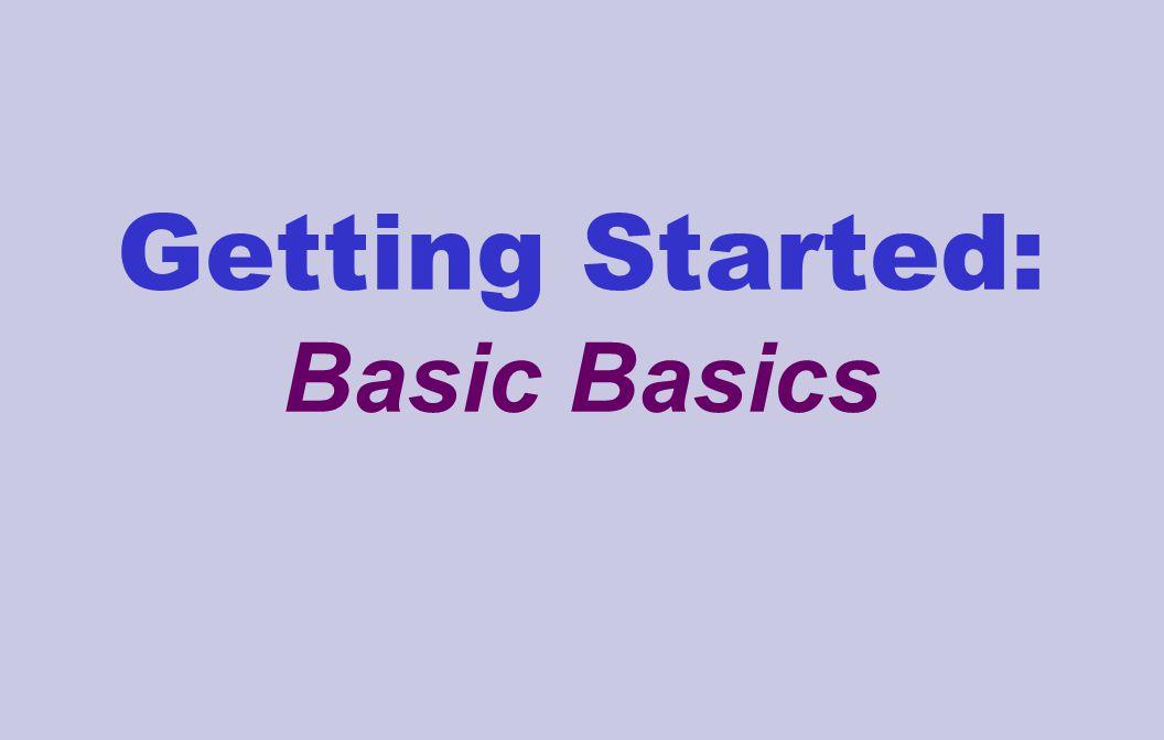 Getting Started: Basic Basics