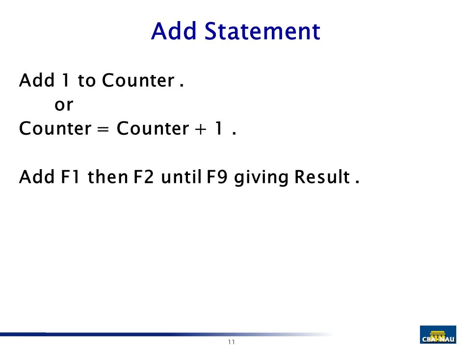 11 Add Statement Add 1 to Counter. or Counter = Counter + 1. Add F1 then F2 until F9 giving Result.