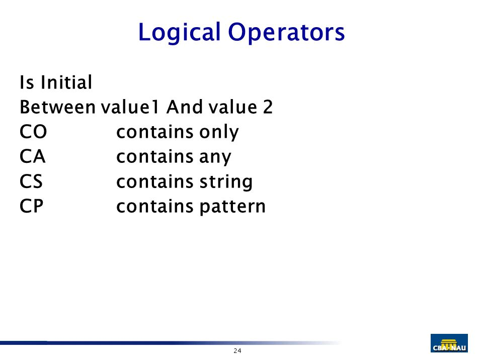 24 Logical Operators Is Initial Between value1 And value 2 COcontains only CAcontains any CScontains string CPcontains pattern