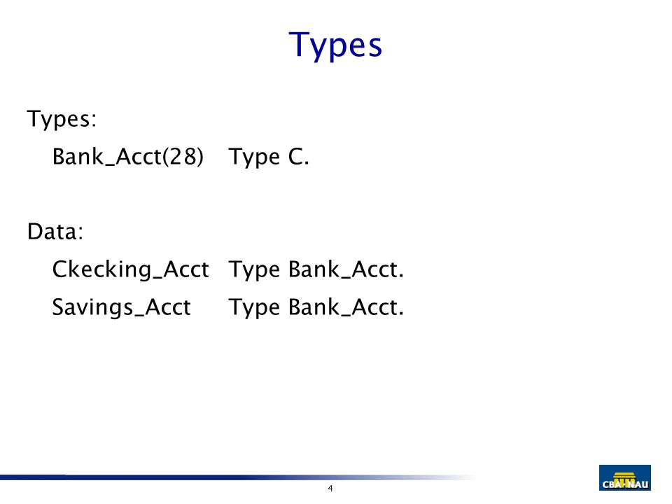 4 Types Types: Bank_Acct(28)Type C. Data: Ckecking_AcctType Bank_Acct. Savings_AcctType Bank_Acct.