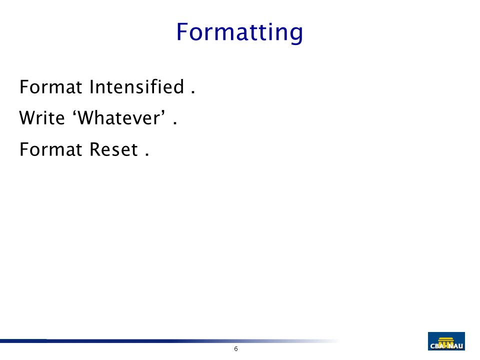 6 Formatting Format Intensified. Write 'Whatever'. Format Reset.
