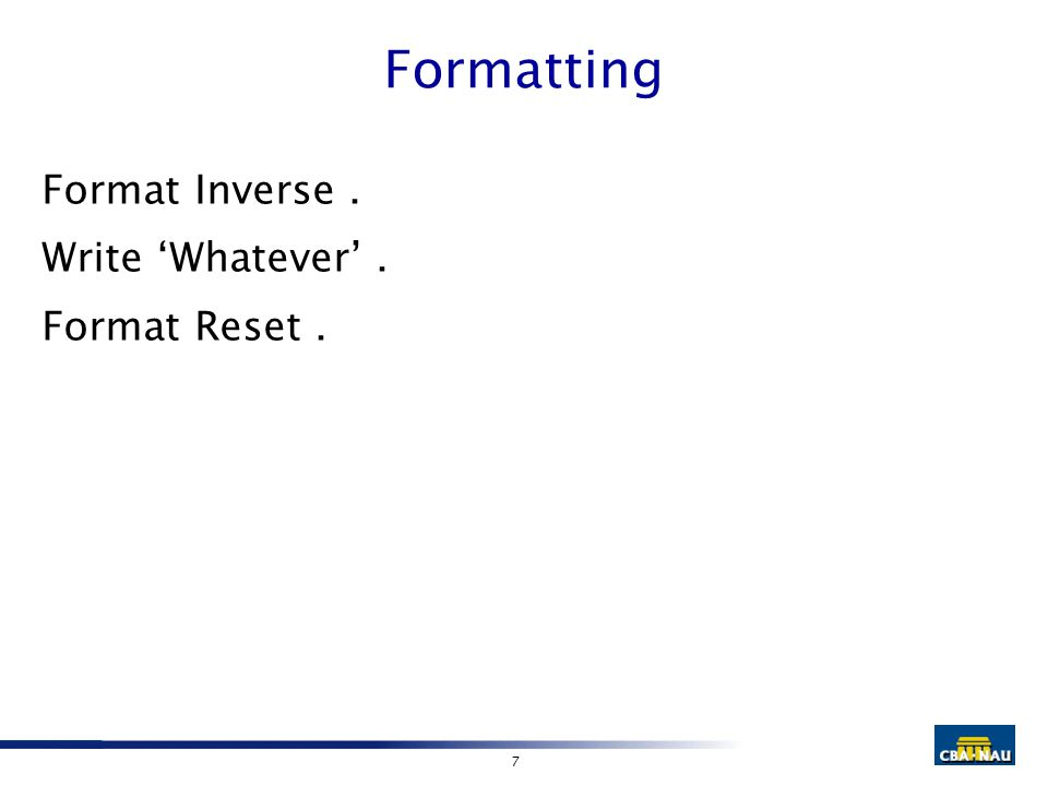 7 Formatting Format Inverse. Write 'Whatever'. Format Reset.
