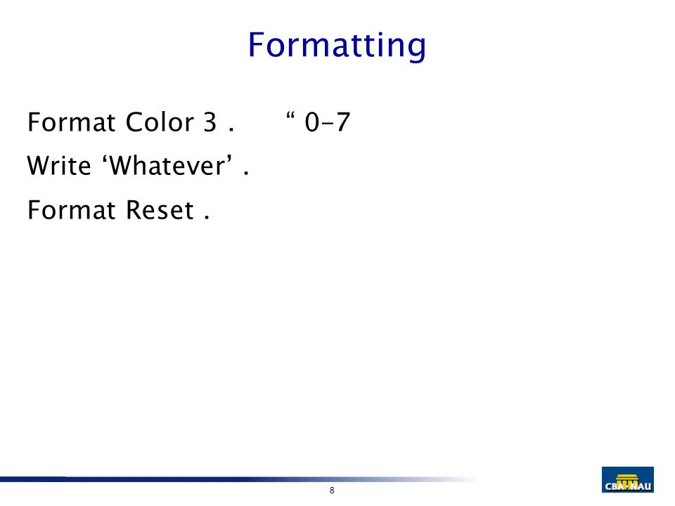 "8 Formatting Format Color 3. "" 0-7 Write 'Whatever'. Format Reset."